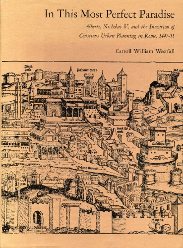 9780271011752: In This Most Perfect Paradise: Alberti, Nicholas V and the Invention of Conscious Urban Planning in Rome
