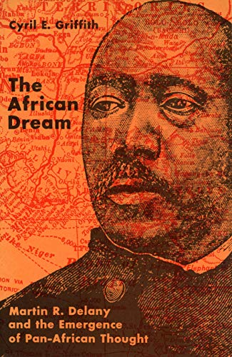 The African Dream: Martin R. Delany and the Emergence of Pan-African Thought: Cyril E. Griffith