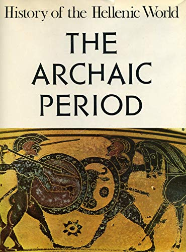 The Archaic Period: History of the Hellenic World: Christopoulos, George