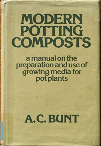 Modern Potting Composts: Bunt, A.C.