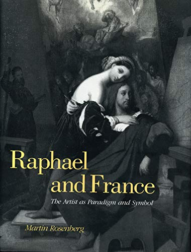 Raphael and France: The Artist as Paradigm and Symbol: Rosenberg, Martin