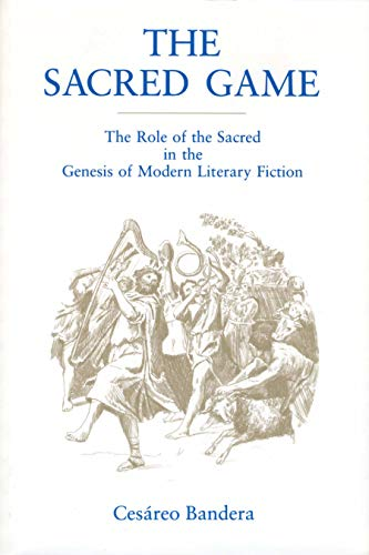 9780271013015: The Sacred Game: The Role of the Sacred in the Genesis of Modern Literary Fiction (Penn State Studies in Romance Literatures)