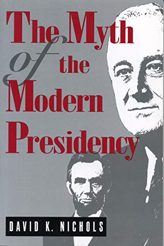 The Myth of the Modern Presidency: David K. Nichols