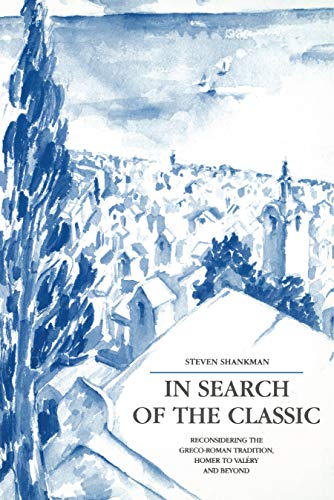 9780271013220: In Search of the Classic: Reconsidering the Greco-Roman Tradition, Homer to Valéry and Beyond