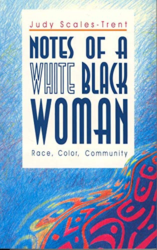 NOTES OF A WHITE BLACK WOMAN : Race, Color, Community: Scales-Trent, Judy