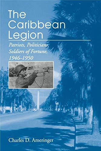 9780271014524: The Caribbean Legion: Patriots, Politicians, Soldiers of Fortune, 1946-1950