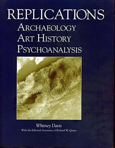 9780271015248: Replications: Archaeology, Art History, Psychoanalysis (Penn State St. in Romance Literatures)