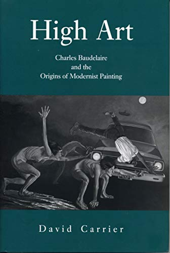 9780271015279: High Art: Charles Baudelaire and the Origins of Modernist Painting