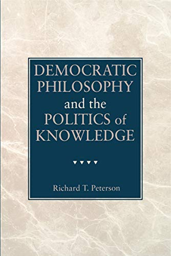 Democratic Philosophy and the Politics of Knowledge: Richard T. Peterson