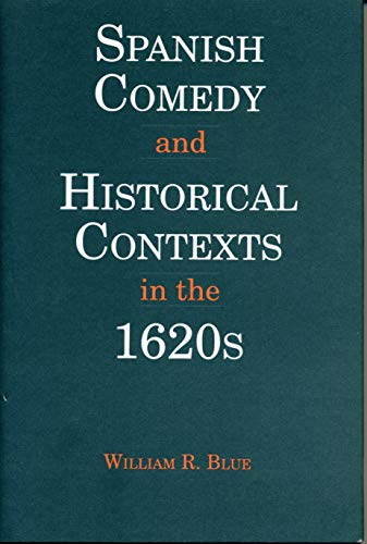 9780271015460: Spanish Comedies and Historical Contexts in the 1620s (Penn State Studies in Romance Literatures)