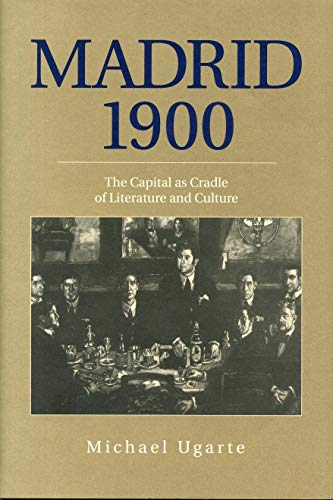 Madrid 1900: The Capital As Cradle of Literature and Culture (Penn State Studies in Romance ...