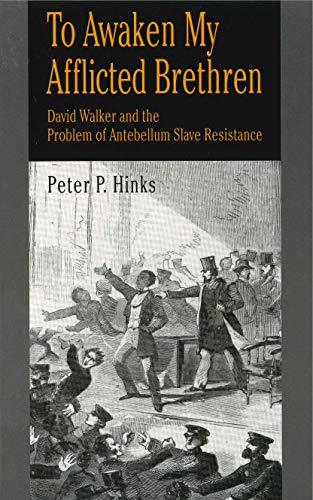 To Awaken My Afflicted Brethren: David Walker and the Problem of Antebellum Slave Resistance: Hinks...