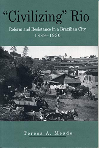 """Civilizing"" Rio: Reform and Resistance in a Brazilian City, 1889-1930: Meade, ..."
