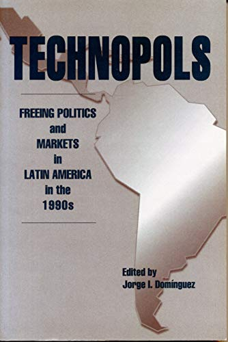 Technopols: Freeing Politics and Markets in Latin Americia in the 1990s (0271016140) by Domínguez, Jorge I.