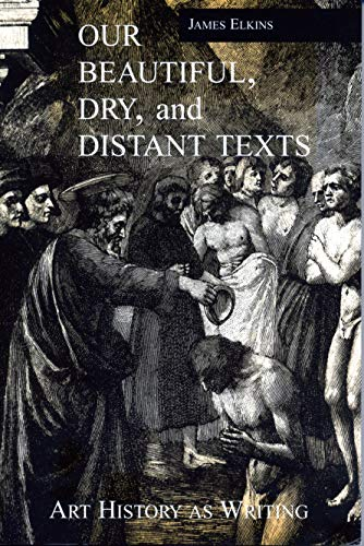 9780271016306: Our Beautiful, Dry, & Distant Texts: Art History as Writing