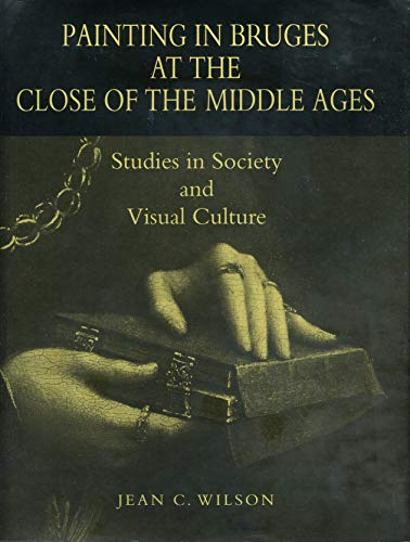 9780271016535: Painting in Bruges at the Close of the Middle Ages: Studies in Society and Visual Culture