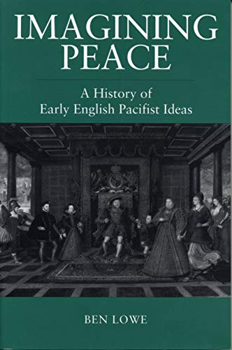 Imagining Peace: A History of Early English Pacifist Ideas, 1340-1560: Lowe, Ben