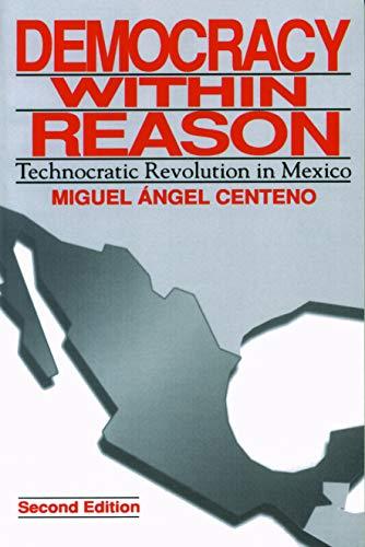 9780271017013: Democracy Within Reason: Technocratic Revolution in Mexico