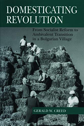 9780271017136: Domesticating Revolution (From Socialist Reform to Ambivalent Transition in a Bulgarian Village)