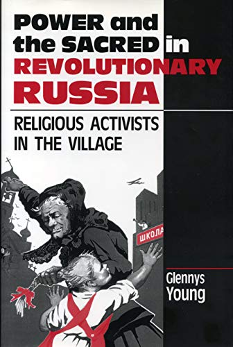 Power and the Sacred in Revolutionary Russia: Religious Activists in the Village: Young, Glennys