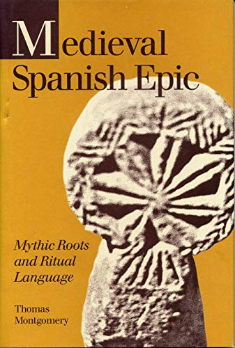 Medieval Spanish Epic: Mythic Roots and Ritual: Montgomery, Thomas