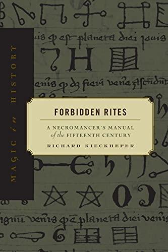 Forbidden Rites: A Necromancer's Manual of the: Kieckhefer, Richard