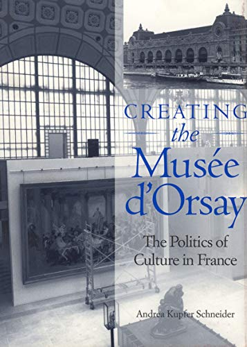 9780271017525: Creating the Musee D'Orsay: The Politics of Culture in France