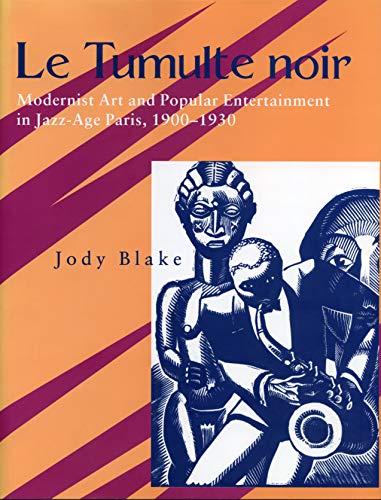Le Tumulte Noir: Modernist Art and Popular Entertainment in Jazz-Age Paris, 1900-1930.: Jazz Age ...