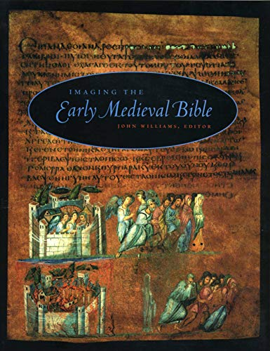 Imaging the Early Medieval Bible (Penn State Series in the History of the Book)