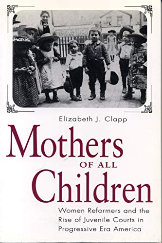 9780271017778: Mothers of All Children: Women Reformers and the Rise of Juvenile Courts in Progressive Era America