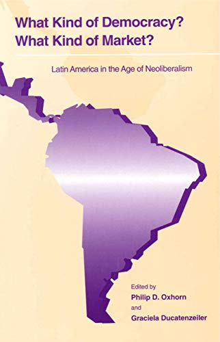 9780271018003: What Kind of Democracy? What Kind of Market?: Latin America in the Age of Neoliberalism