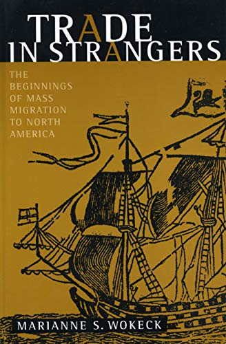 9780271018324: Trade in Strangers: The Beginnings of Mass Migration to North America