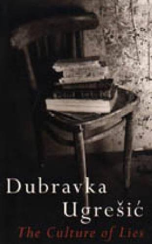 The Culture of Lies: Antipolitical Essays (Post-Communist Cultural Studies): Ugresic, Dubravka