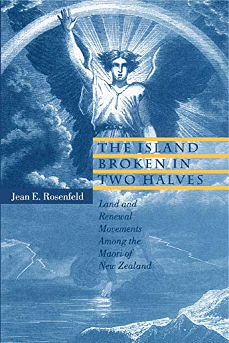 The Island Broken in Two Halves Land and Renewal Movements Among the Maori of New Zealand: ...