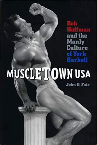 9780271018553: Muscletown USA: Bob Hoffman and the Manly Culture of York Barbell