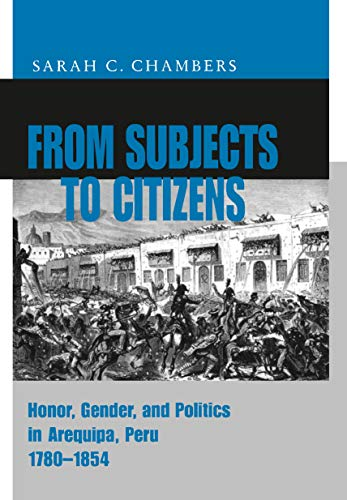 9780271019017: From Subjects to Citizens: Honor, Gender, and Politics in Arequipa, Peru, 1780-1854