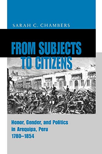 9780271019024: From Subjects to Citizens: Honor, Gender, and Politics in Arequipa, Peru, 1780-1854