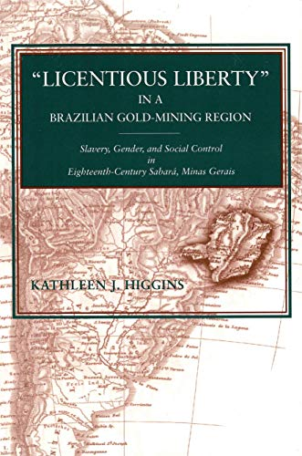 "Licentious Liberty"" in a Brazilian Gold-Mining Region: Slavery, Gender, and Social Control in ..."
