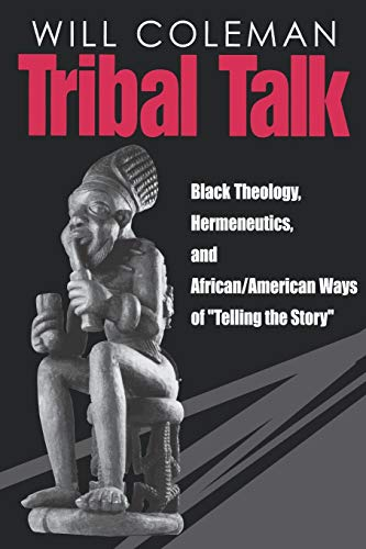 "9780271019451: Tribal Talk: Black Theology, Hermeneutics, and African/American Ways of ""Telling the Story"""