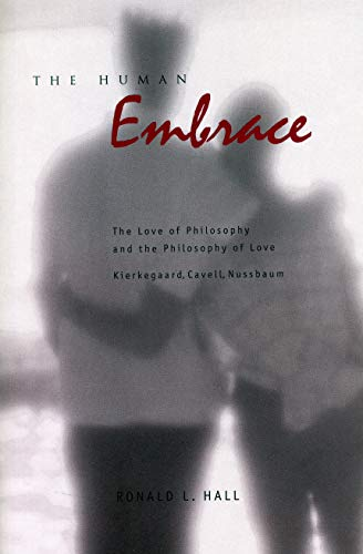 9780271019529: The Human Embrace: The Love of Philosophy and the Philosophy of Love; Kierkegaard, Cavell, Nussbaum
