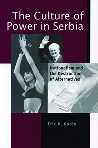 9780271019574: The Culture of Power in Serbia: Nationalism and the Destruction of Alternatives (Post-Communist Cultural Studies)