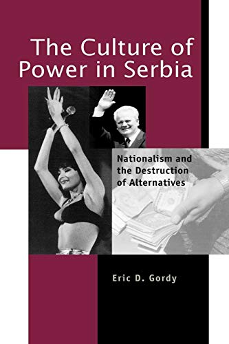 9780271019581: The Culture of Power in Serbia: Nationalism and the Destruction of Alternatives (Post-Communist Cultural Studies)