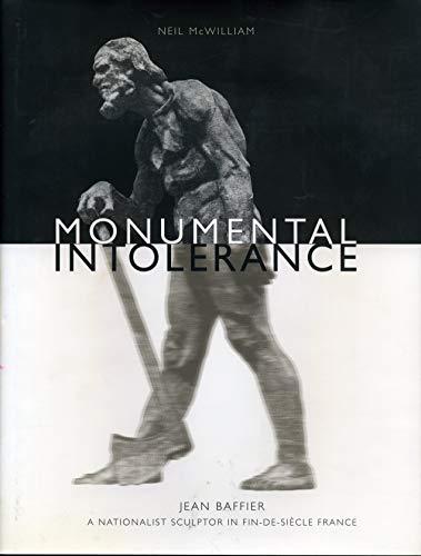 9780271019659: Monumental Intolerance: Jean Baffier, a Nationalist Sculptor in Fin-de-Siècle France