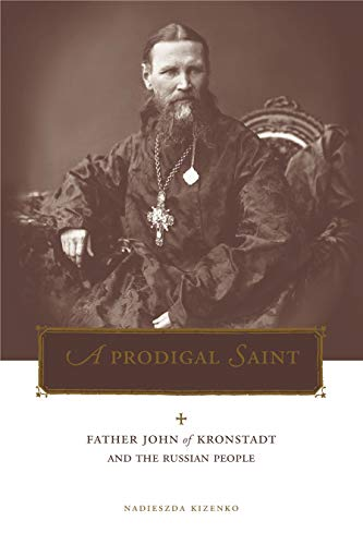 9780271019758: A Prodigal Saint: Father John of Kronstadt and the Russian People (Penn State Series in Lived Religious Experience)