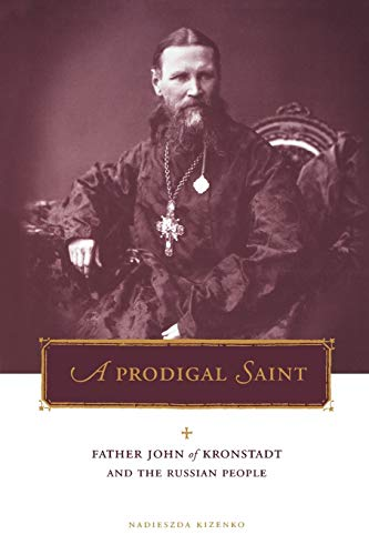 9780271019765: A Prodigal Saint: Father John of Kronstadt and the Russian People (Penn State Series in Lived Religious Experience)