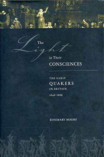 The Light in Their Consciences: The Early Quakers in Britain, 1646-1666: Rosemary Moore