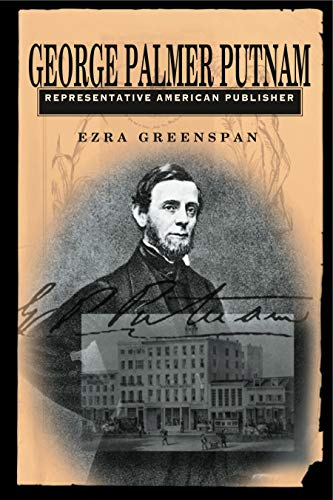 George Palmer Putnam: Representative American Publisher (Penn State Series in the History of the ...