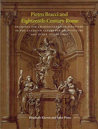 9780271020082: Pietro Bracci and Eighteenth-Century Rome: Drawings for Architecture and Sculpture in the Canadian Centre for Architecture and Other Collections