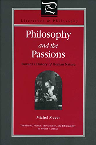 Philosophy and the Passions Towards a History of Human Nature: Meyer, Michel & Robert F. Barsky