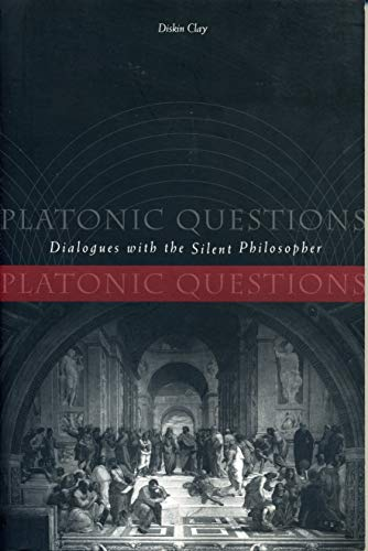 Platonic Questions: Dialogues with the Silent Philosopher: Clay, Diskin.